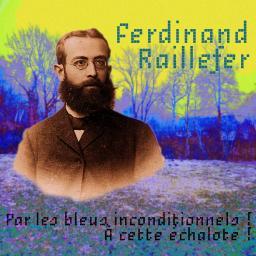 [Ferdinand Raillefer] Par les bleus inconditionnels ! À cette échalote !