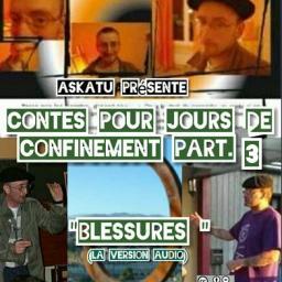 [Askatu/Yohan Berrouet] Blessures -version audio- (Contes pour les jours de confinement part. 3