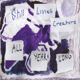 [Still Living Creature] All Year Long