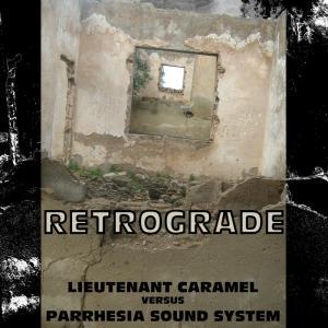 [Lieutenant Caramel VersuS PARRHESIA Sound System] RETROGRADE