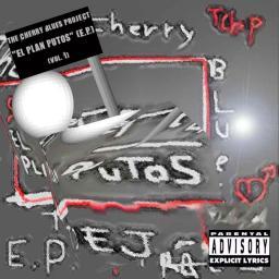 [The Cherry Blues Project] El Plan Putos (E.P.)
