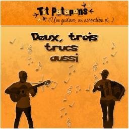 [Tit Patapons] (une guitare, un accordéon et...) Deux Trois Trucs Aussi