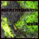 [Multiple Personality 3] NEOISM