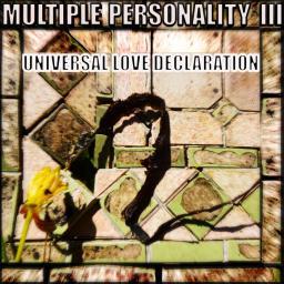 [Multiple Personality 3] Universal Love Declaration