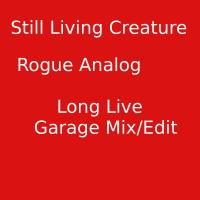 [Still Living Creature] Rogue Analog Long Live Garage Edit/Mix