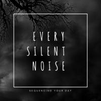 [Every Silent Noise] Sequencing your Day