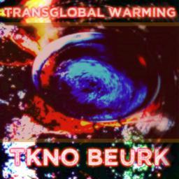 [TKno BeurK] Transglobal Warming