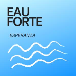 [Eau Forte] Esperanza
