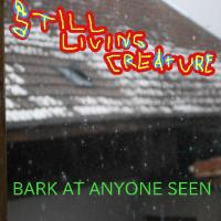 [Still Living Creature] Bark At Anyone Seen
